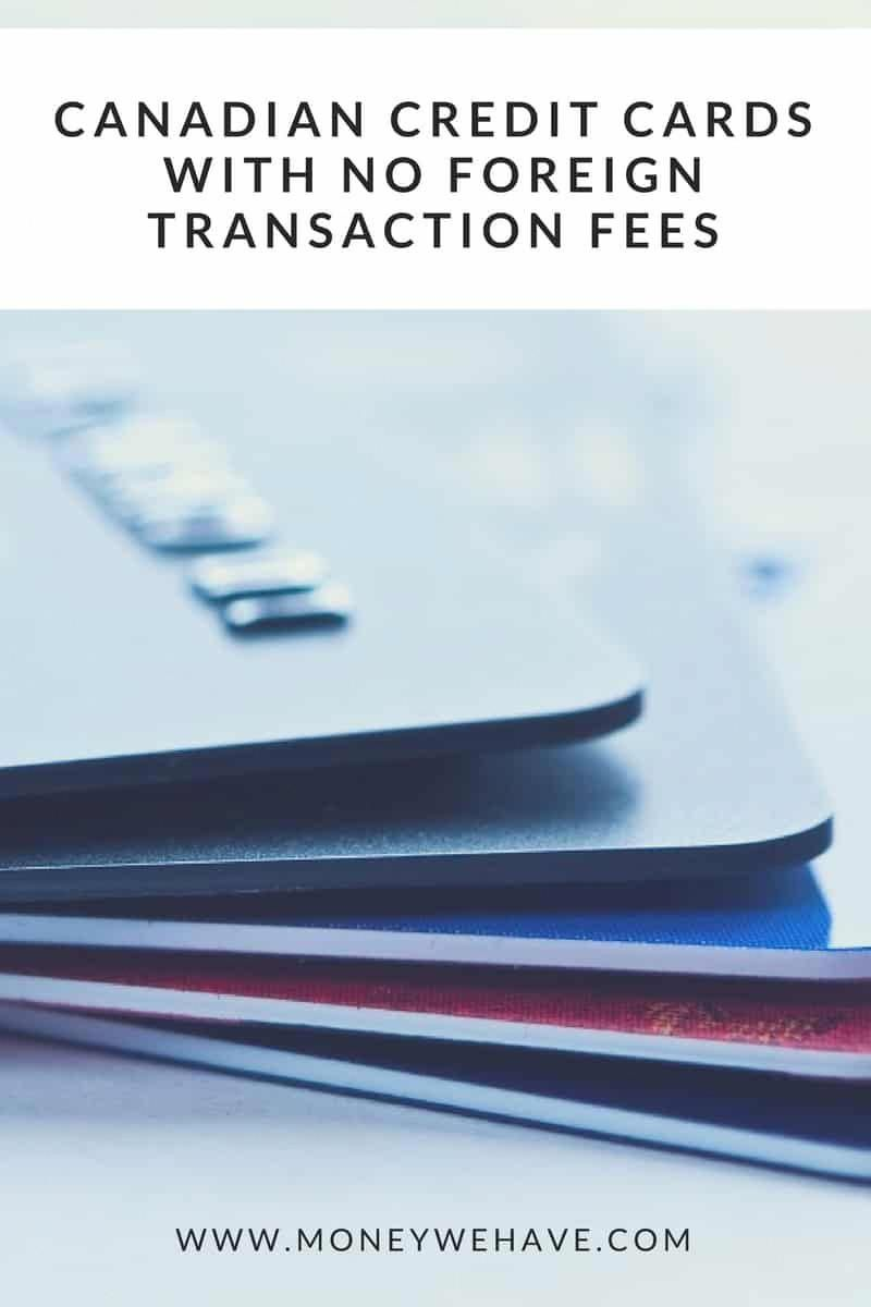 Did You Know There Are Canadian Credit Cards With No Foreign Transaction Fees Find Out