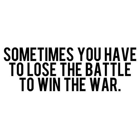 Afbeeldingsresultaat Voor Sometimes You Have To Lose The Battle To