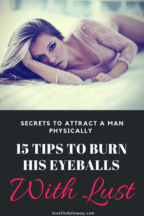 How To Attract a Man Physically -BURN His Eyeballs