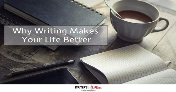 Why Writing Makes Your Life Better