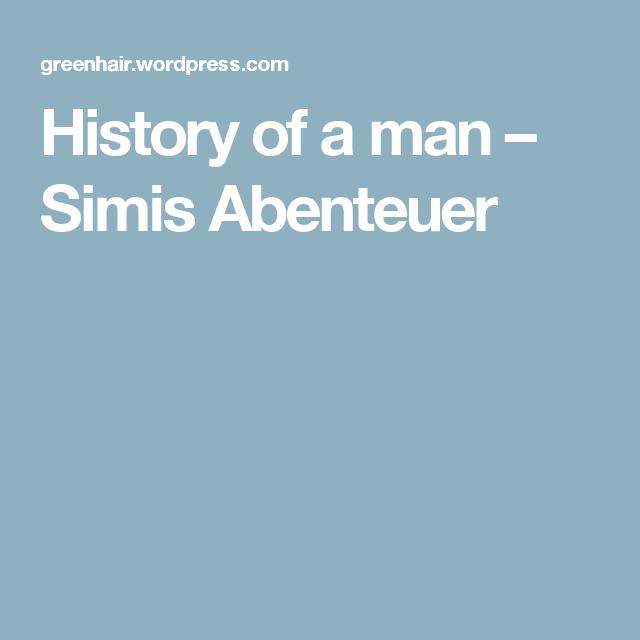 History of a man – Simis Abenteuer