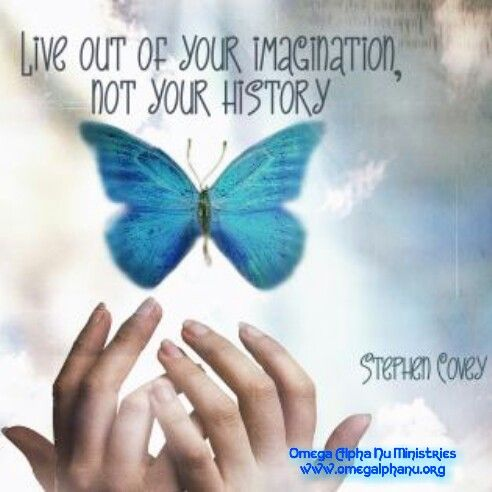 Live out your imagination, not your history!