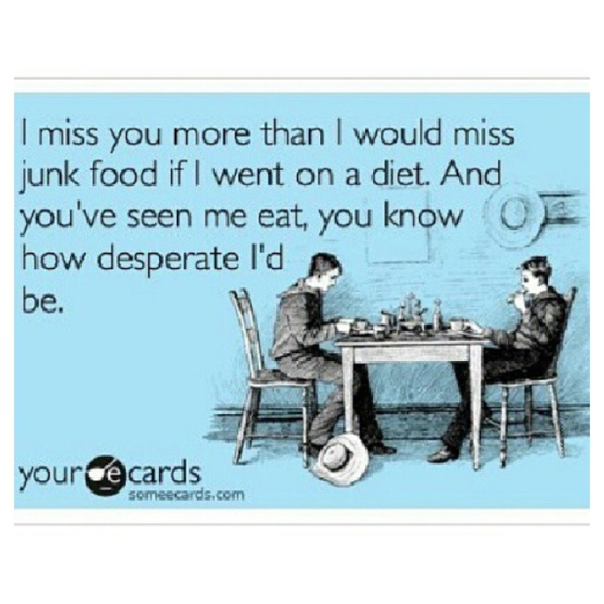 I Miss You Funny Quotes: I Miss You More...