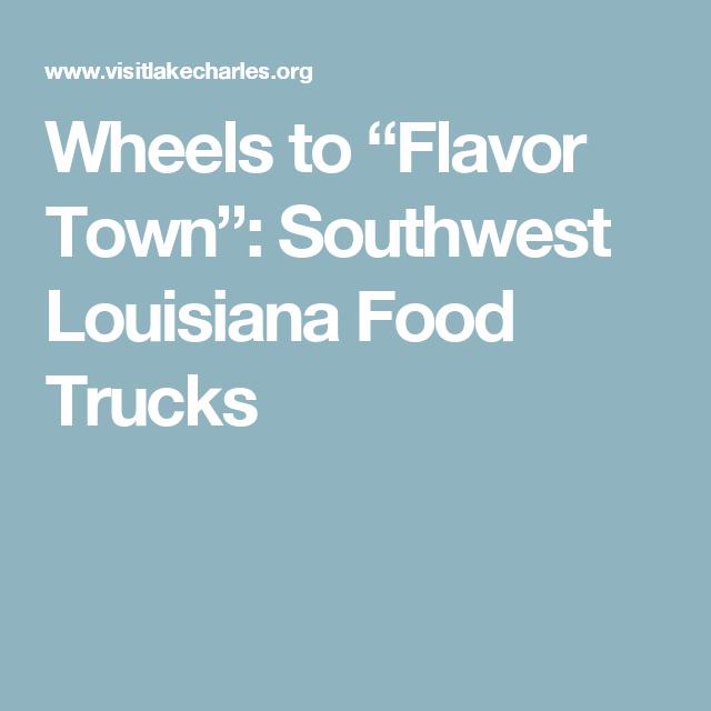 "Wheels to ""Flavor Town"": Southwest Louisiana Food Trucks"