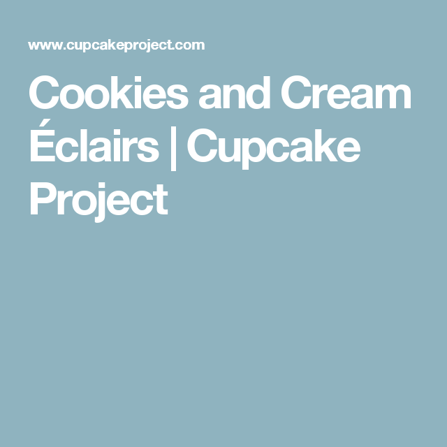 Cookies and Cream Éclairs | Cupcake Project