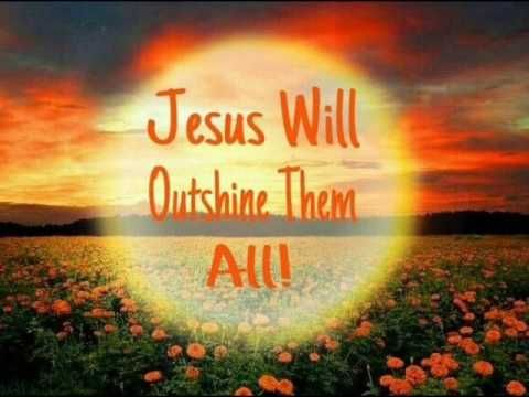 JESUS WILL OUTSHINE THEM ALL (COVER) MOUNTAIN BOY JERRY - YouTube