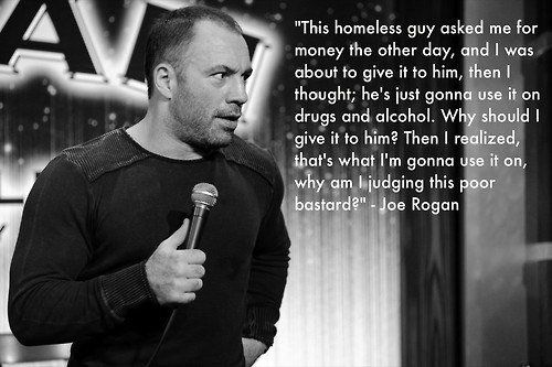 Joe Rogan A Lot Of People Don T Know How Funny And Down To Earth Guy He Is Joe Rogan Quotes Joe Rogan Words
