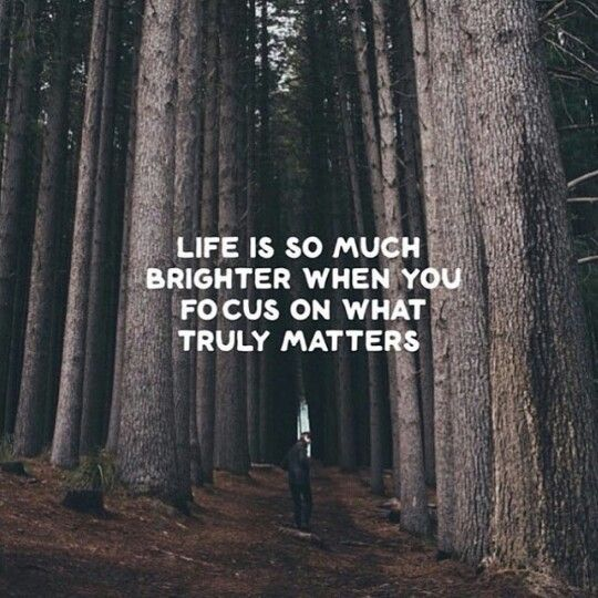 Life is so much more brighter when you focus on what truly