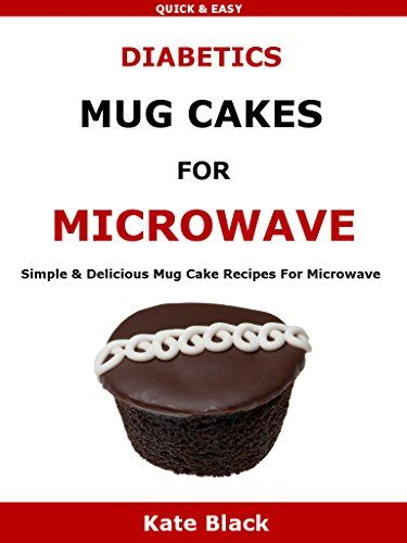 Diabetic Mug Cakes For Microwave: Simple & Delicious Mug ...