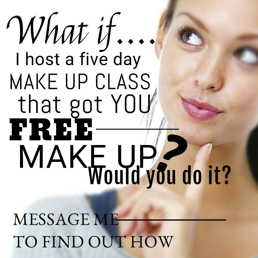 What if I host a five day make up class that got YOU free make up ...