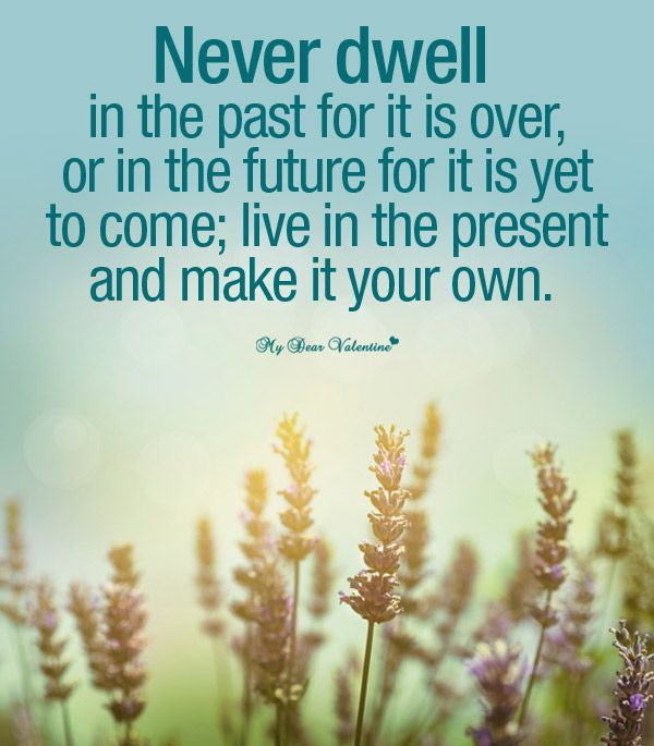 Inspirational Life Quotes Never Dwell In The Past Quotes That
