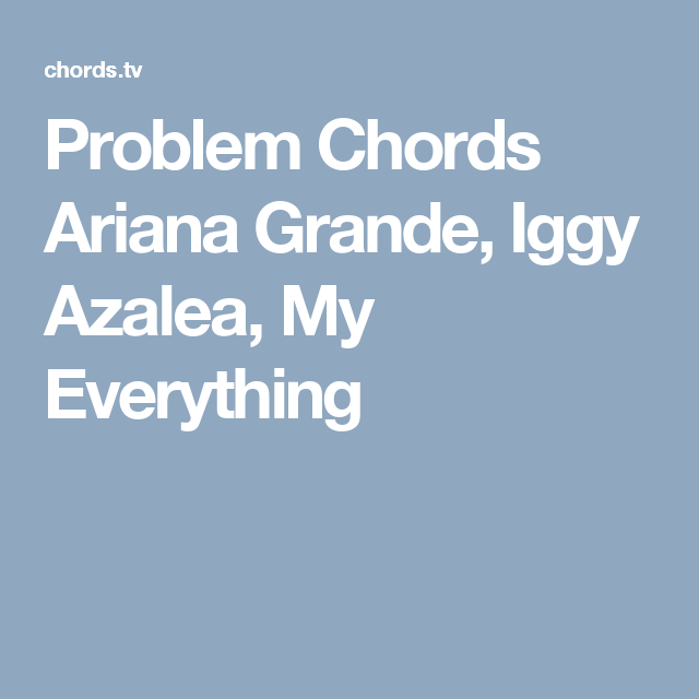 Problem Chords Ariana Grande Iggy Azalea My Everything Ukulele