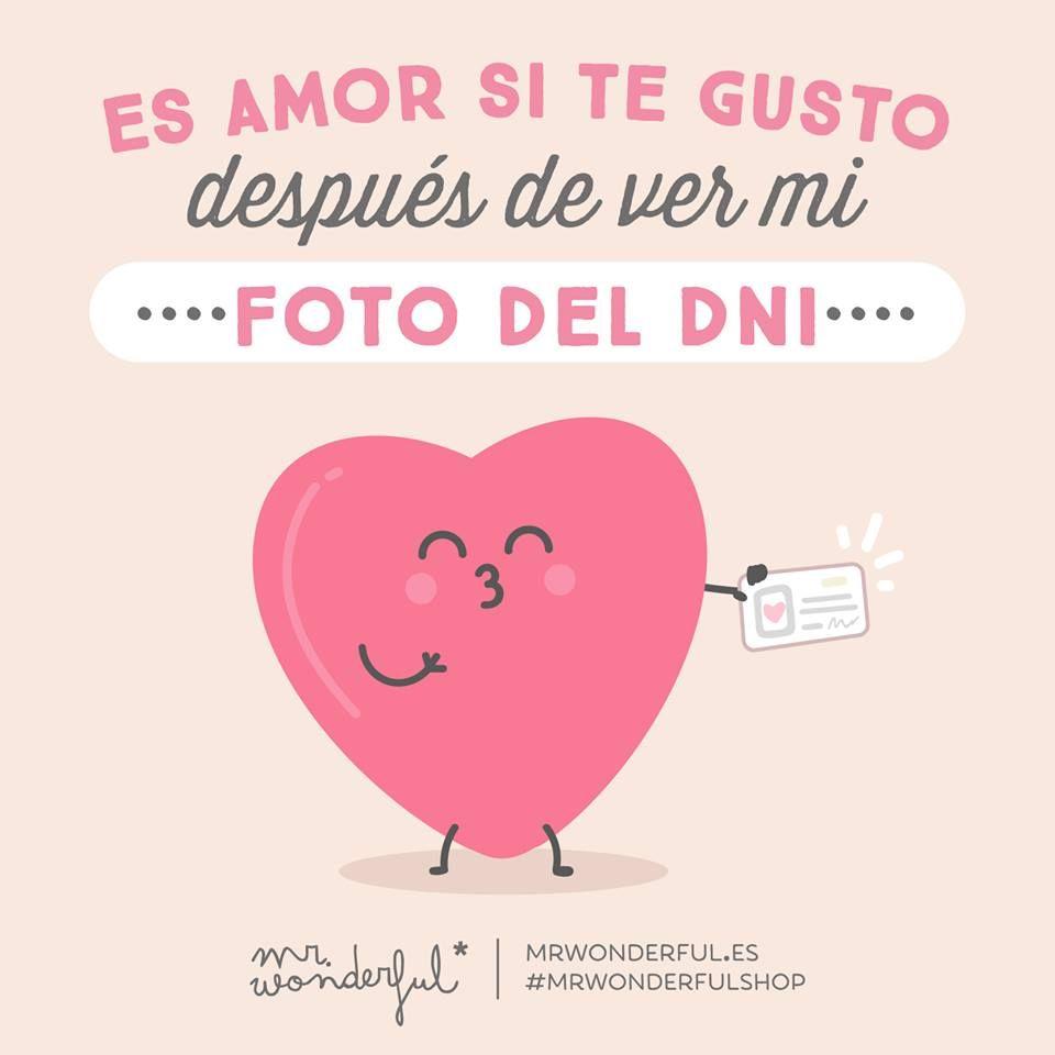 Es amor si te gusto después de ver mi foto del DNI Mr Wonderful Frases GraciosasFrases BonitasCamisetas