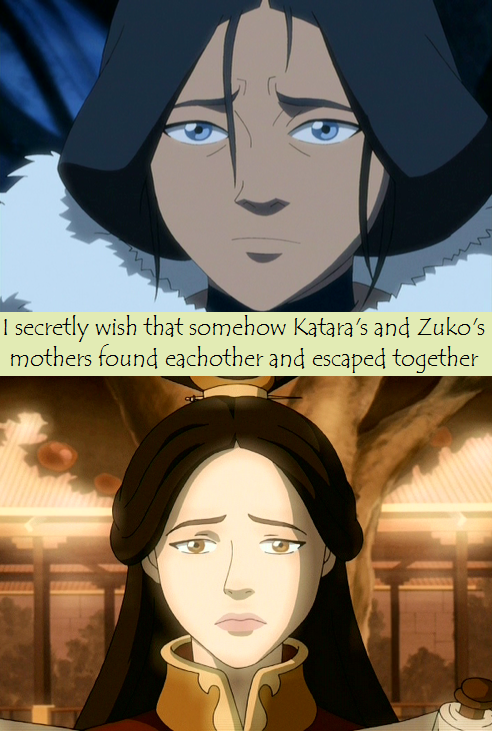 I like that idea. Yeah, much happier. | Avatar The Last Airbender | Mothers