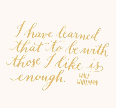 Walt Whitman - I totally agree with this quote.