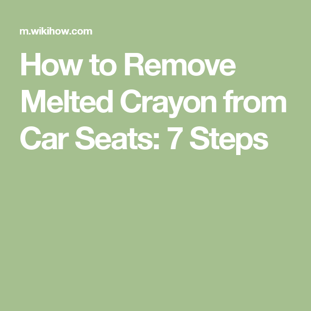 remove melted crayon from car seats car seats crayons and melted