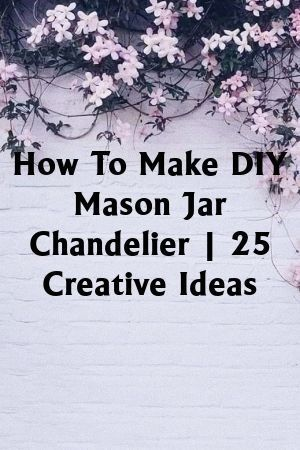 How to Make DIY Mason Jar Chandelier | 25 Creative Ideas #jarchandelier How to Make DIY Mason Jar Chandelier | 25 Creative Ideas#Dothis #Homemade #jarchandelier How to Make DIY Mason Jar Chandelier | 25 Creative Ideas #jarchandelier How to Make DIY Mason Jar Chandelier | 25 Creative Ideas#Dothis #Homemade #jarchandelier