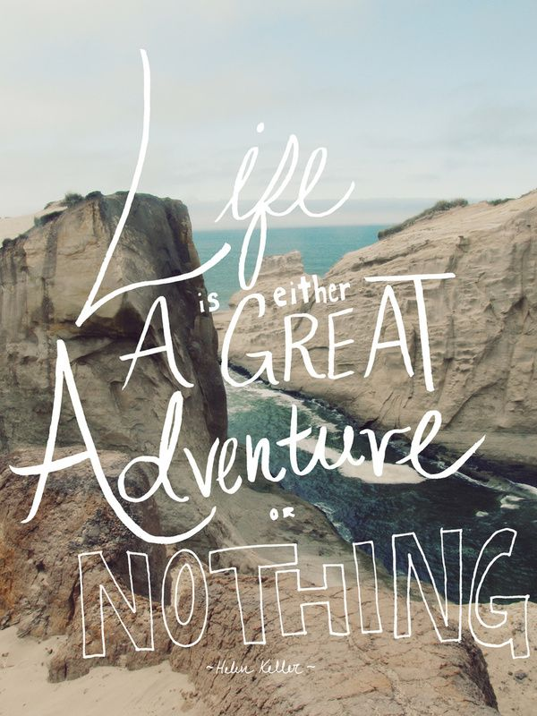 Life Is A Great Adventure Or Nothing