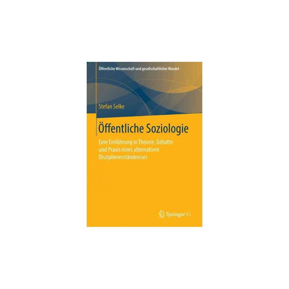 Öffentliche Soziologie : Eine Einführung in Theorie, Debatte Und Praxis Eines Alternativen