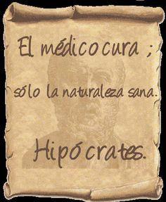 Hipócrates. El médico cura, sólo la naturaleza sana.