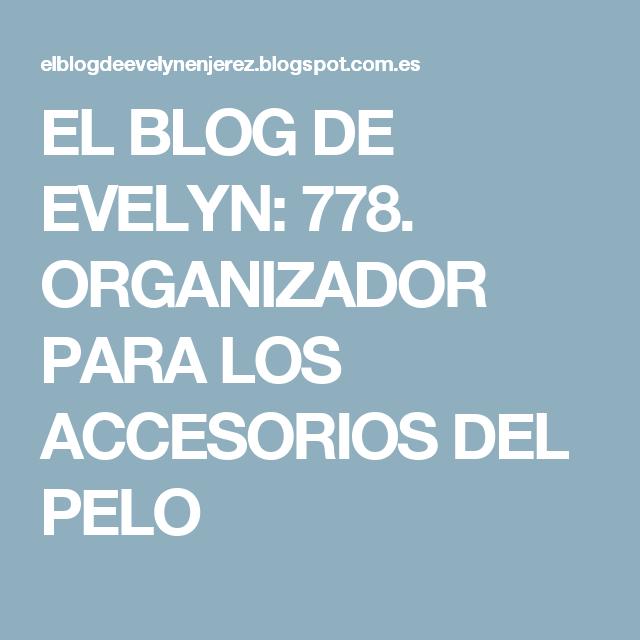 EL BLOG DE EVELYN: 778. ORGANIZADOR PARA LOS ACCESORIOS DEL PELO