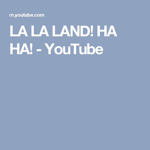LA LA LAND!  HA HA! - YouTube