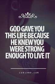 God Gave You This Life Because He Knew You Were Strong Enough To