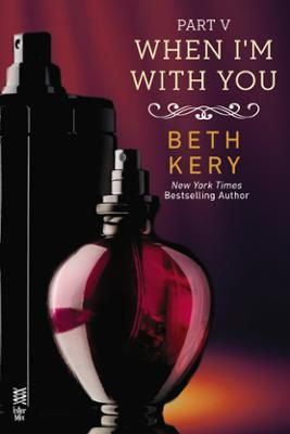 When I'm With You Part V by Beth Kery, Click to Start Reading eBook, New York Times bestselling author Beth Kery's blistering new novel of a man and woman bound by the sc