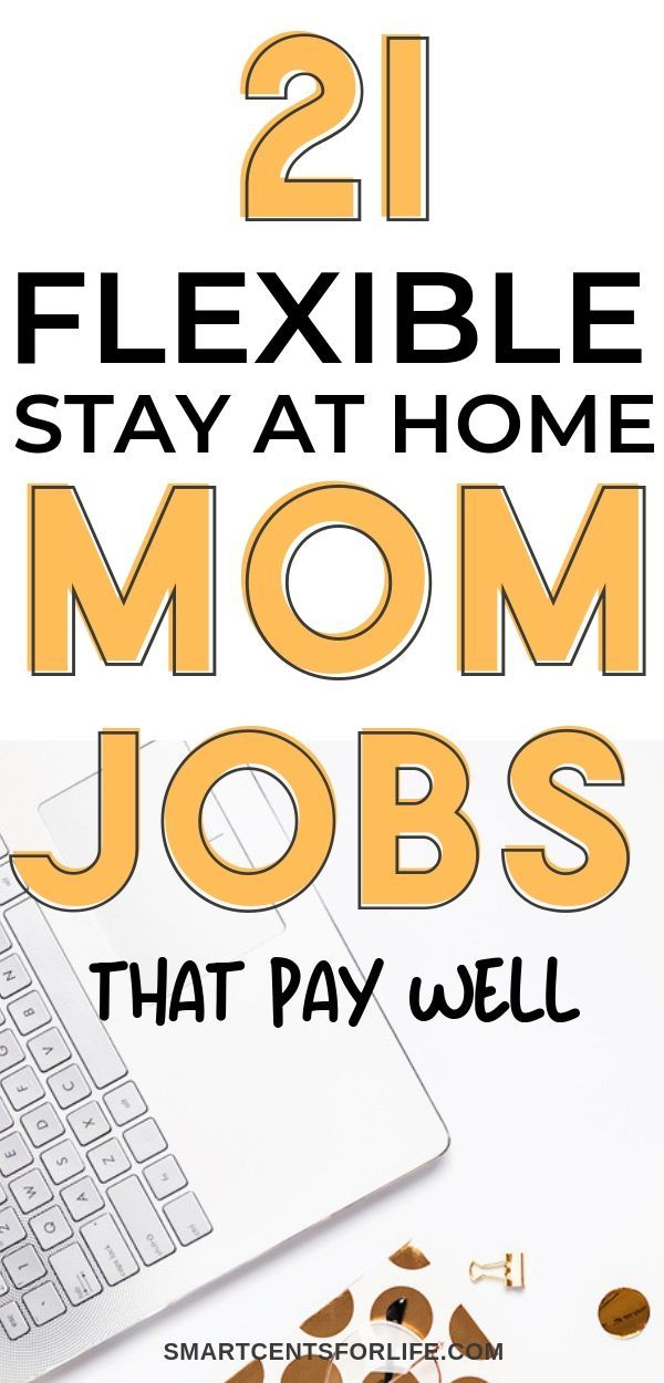 21 Flexible Stay At Home Mom Jobs