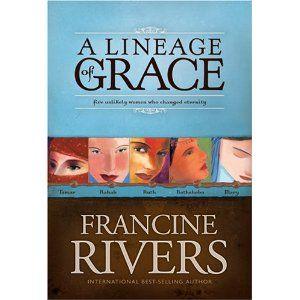 A Lineage Of Grace Unveiled Tamar Unashamed Rahab Unshaken Ruth Unspoken Bathsheba Unafraid Mary Francine Rivers Geek Books Music Book