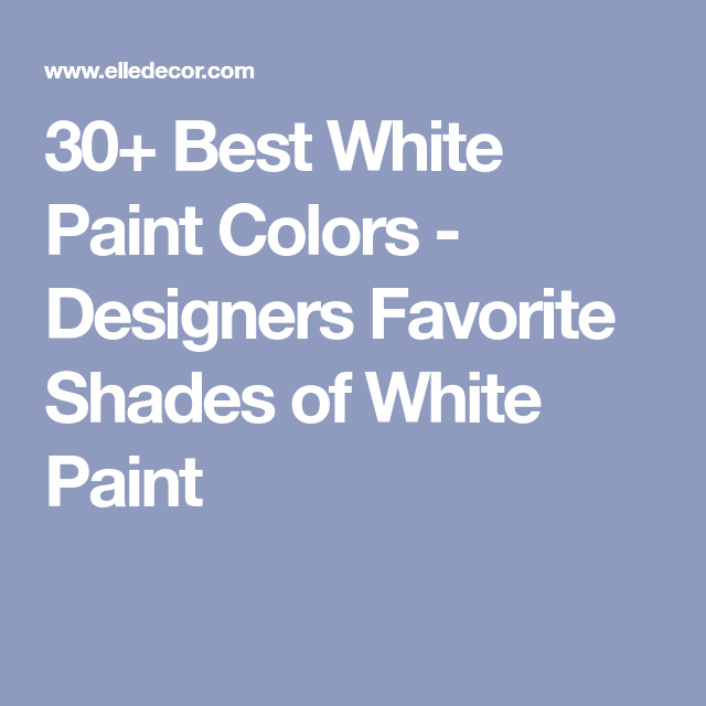 Top Designers Say These Are The Best White Paint Colors Ever White Paint Colors Best White Paint White Paints
