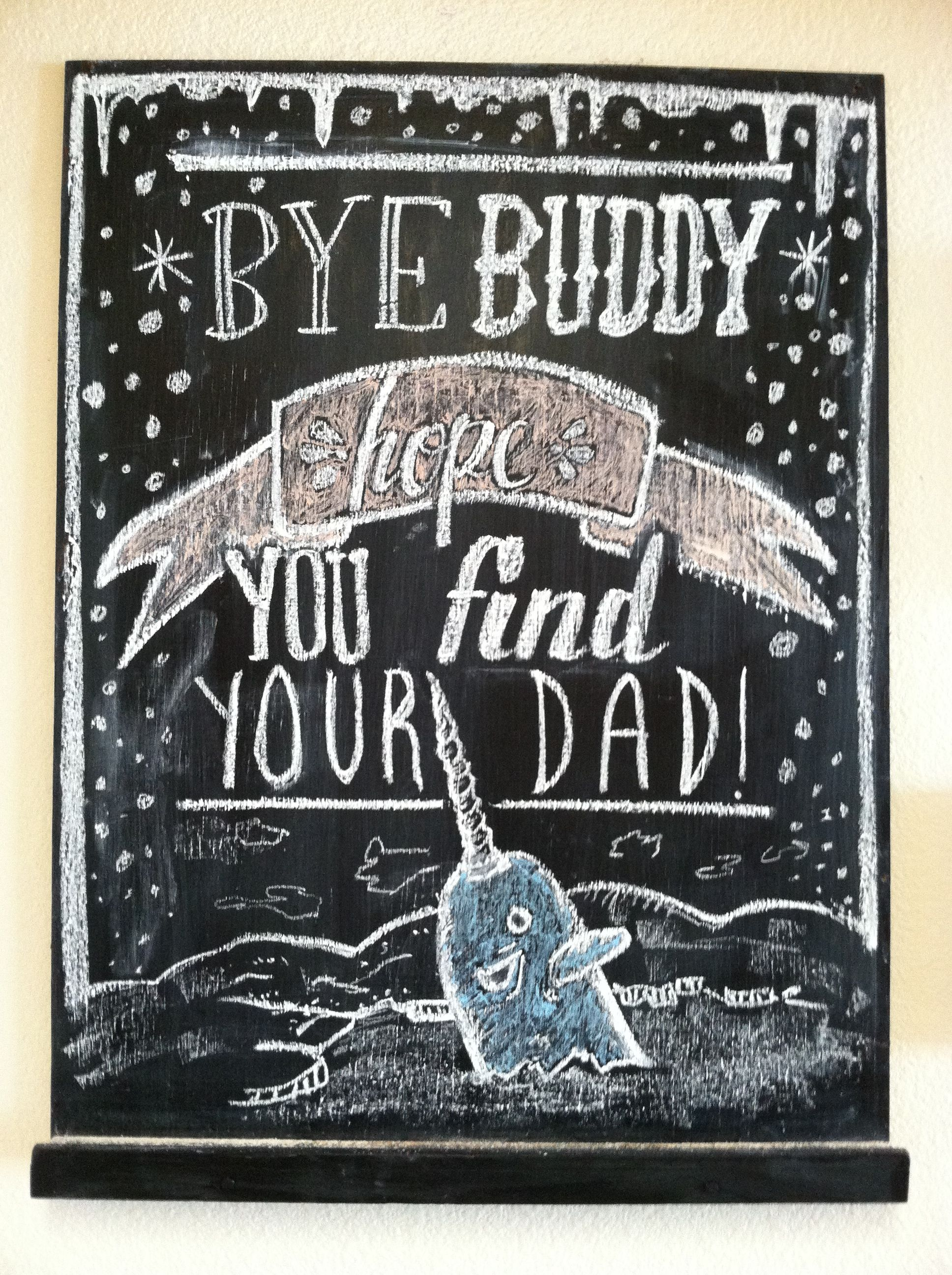 Redid My Kitchen Chalkboard For Christmas My Favorite Quote From Elf Bye Buddy Hope You Find Your Dad Buddytheelf Chalkboard Typography Chr Elf Quotes