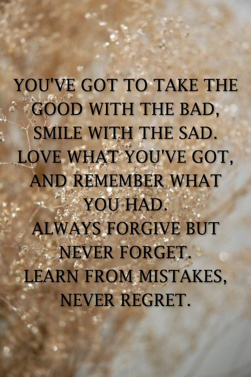 Quote Of The Day The Good With The Bad Forgive But Never Forget Regret Quotes Bad Quotes