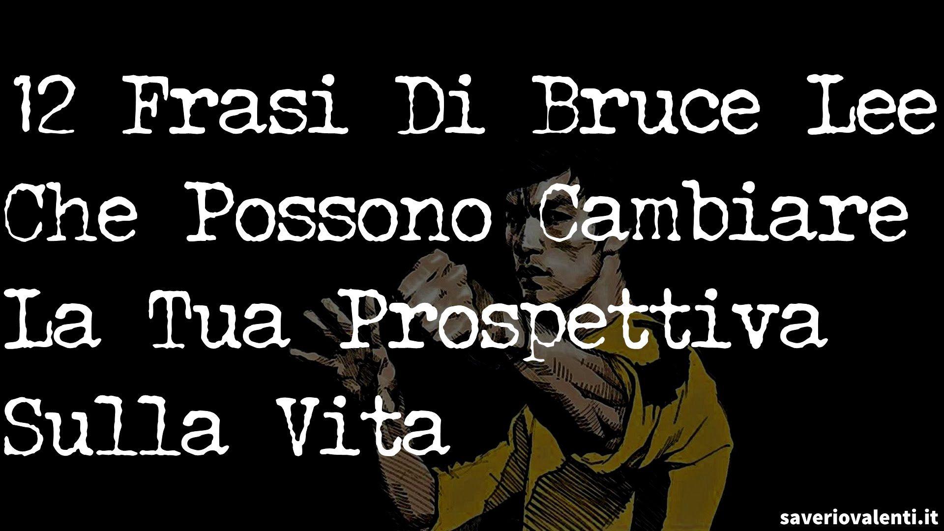 12 Frasi Di Bruce Lee Che Possono Cambiare La Tua Prospettiva