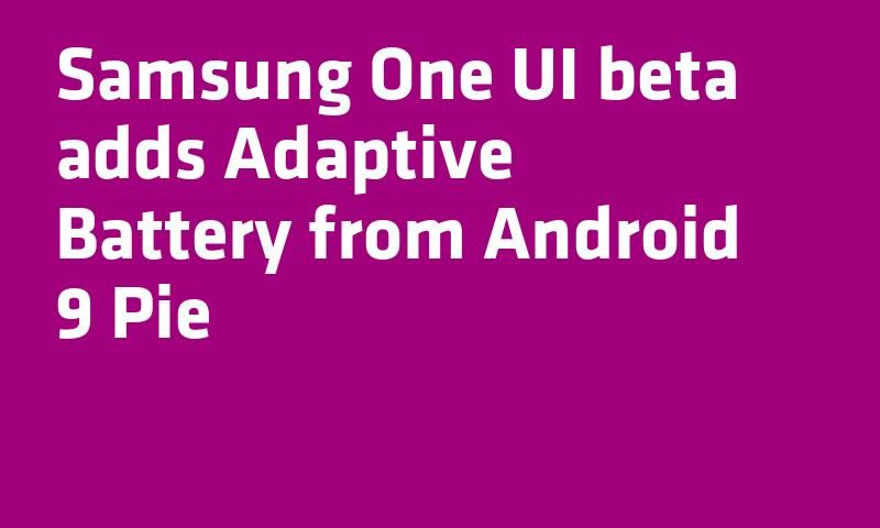 Samsung One UI beta adds Adaptive Battery from #Android 9