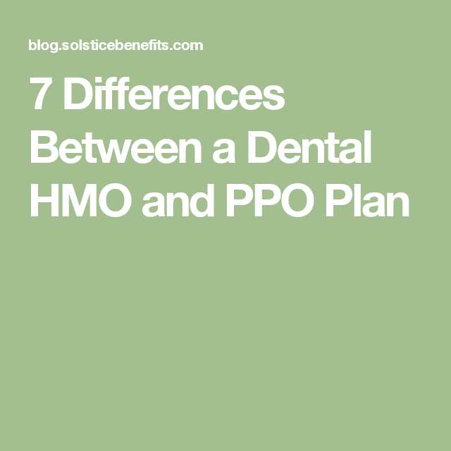 7 Differences Between A Dental Hmo And Ppo Plan How To Plan