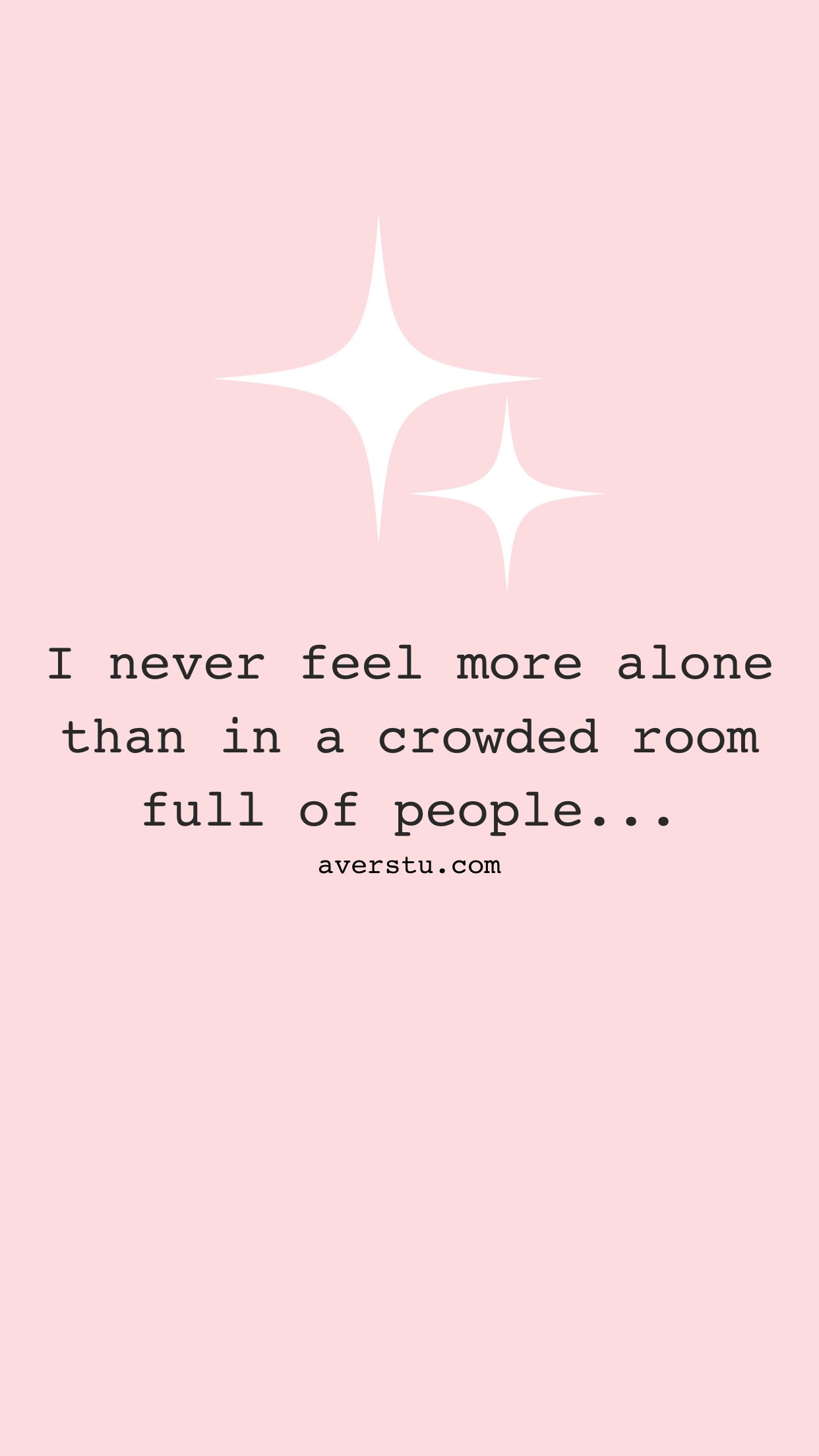 I Never Feel More Alone Than In A Crowded Room Full Of People