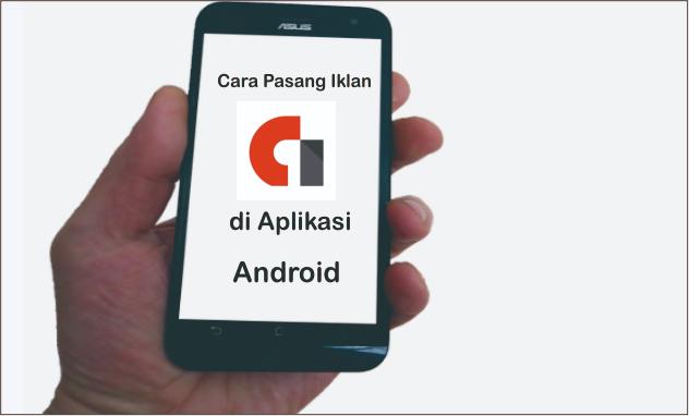 Lihat Cara Pasang Iklan Di Aplikasi Android mudah