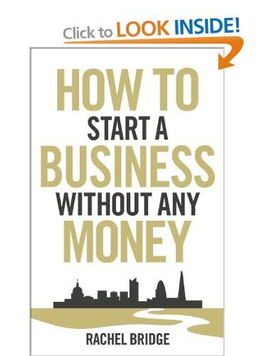 how to start a business without any money amazon co uk rachel