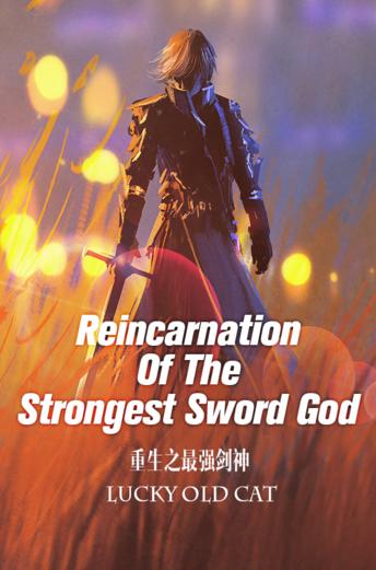 Reincarnation Of The Strongest Sword God Starting over