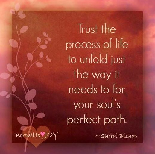 Trust The Process Of Life Quote Via Wwwfacebookcomincrediblejoy