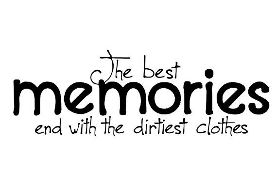 The Best Memories End With The Dirtiest Clothes Vinyl Decal For