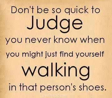 Dont Be So Quick To Judge Life Quotes Quotes Quote Life Quote Good Man Quotes Quotes Inspirational Quotes