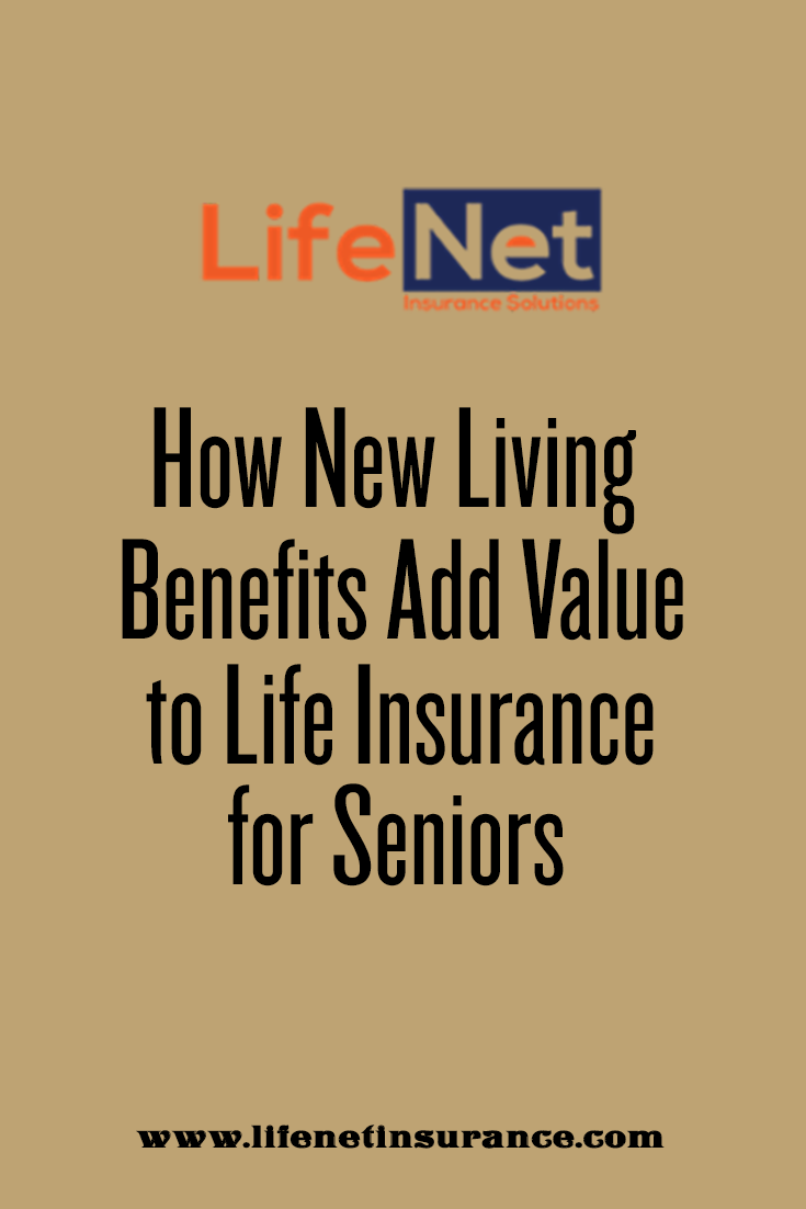 How New Living Benefits Add Value To Life Insurance For Seniors
