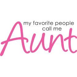 My favorite people call me Aunt