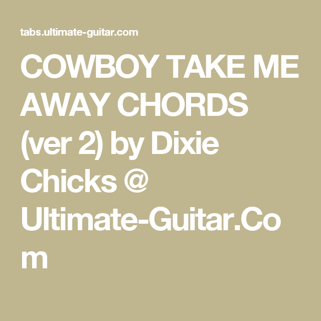 COWBOY TAKE ME AWAY CHORDS (ver 2) by Dixie Chicks @ Ultimate-Guitar ...