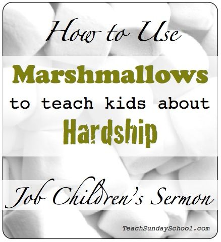 Trials of Job Sermon: Use Marshmallo ws to Teach Kids About