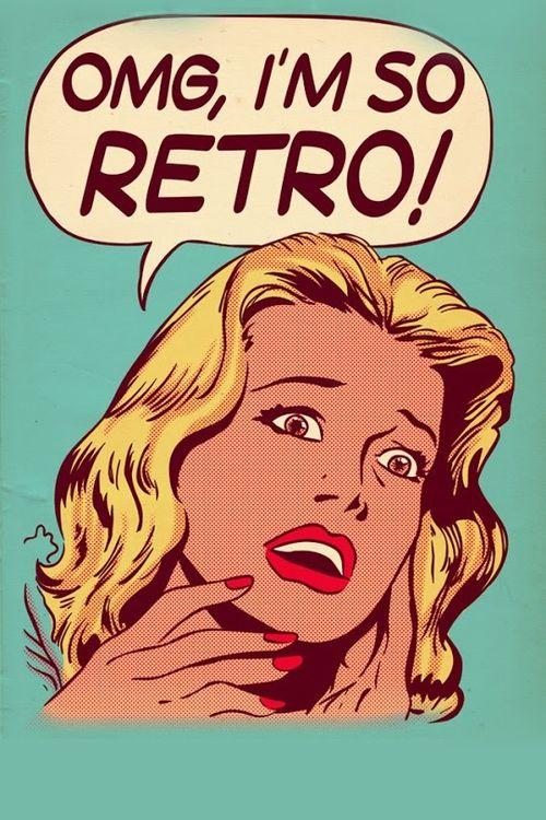 OMG! I'm so retro!