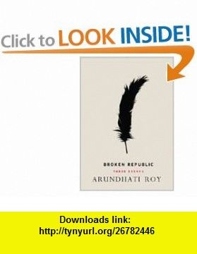 Broken Republic Three Essays (9780670085699) Arundhati Roy , ISBN-10: 0670085693  , ISBN-13: 978-0670085699 ,  , tutorials , pdf , ebook , torrent , downloads , rapidshare , filesonic , hotfile , megaupload , fileserve