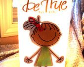 """""""Be true to YOU!"""""""
